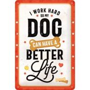 Nostalgic Art I Work Hard to Give my Dog a Better Life Metal Sign